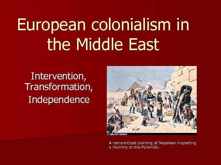 European colonialism in the Middle East Intervention, Transformation, Independence A romanticized painting of Napoleon