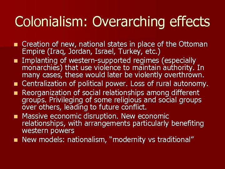 Colonialism: Overarching effects n n n Creation of new, national states in place of