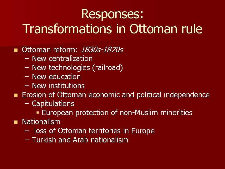 Responses: Transformations in Ottoman rule Ottoman reform: 1830 s-1870 s – New centralization –