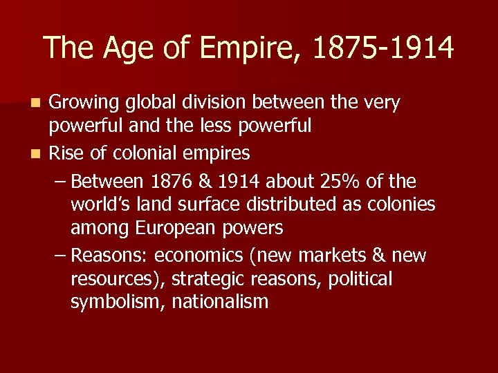 The Age of Empire, 1875 -1914 Growing global division between the very powerful and