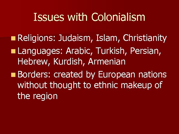 Issues with Colonialism n Religions: Judaism, Islam, Christianity n Languages: Arabic, Turkish, Persian, Hebrew,