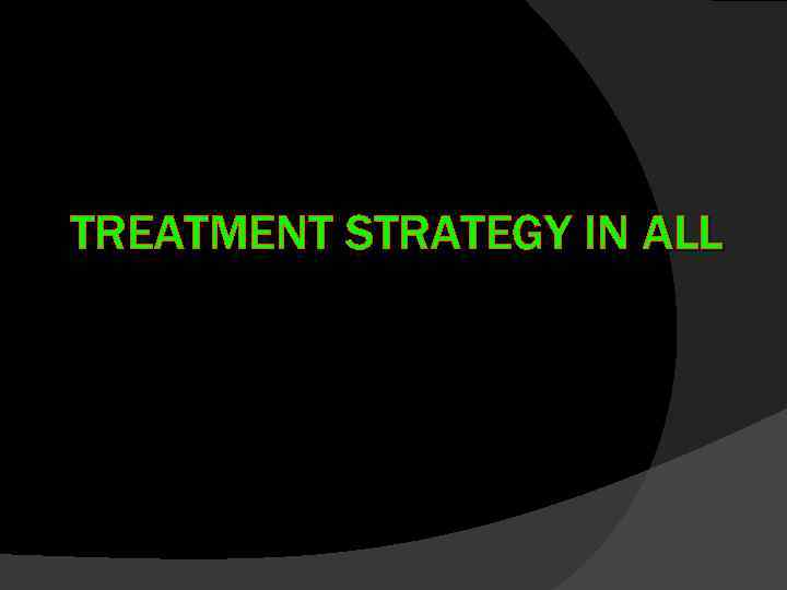 TREATMENT STRATEGY IN ALL
