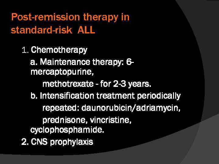Post-remission therapy in standard-risk ALL 1. Chemotherapy a. Maintenance therapy: 6 mercaptopurine, methotrexate -