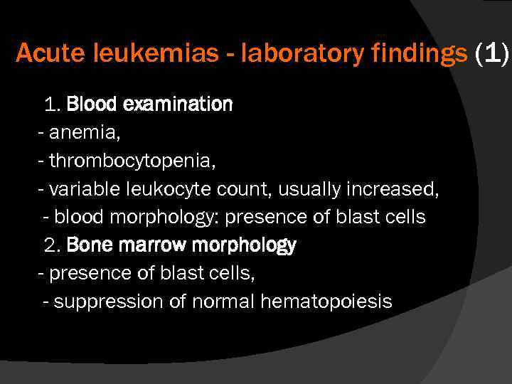 Acute leukemias - laboratory findings (1) 1. Blood examination - anemia, - thrombocytopenia, -