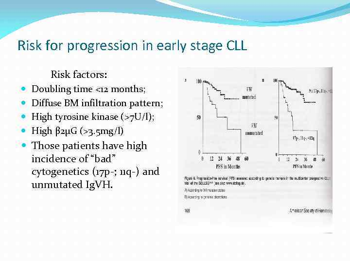 Risk for progression in early stage CLL Risk factors: Doubling time <12 months; Diffuse