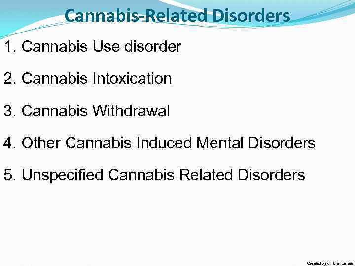 Cannabis-Related Disorders 1. Cannabis Use disorder 2. Cannabis Intoxication 3. Cannabis Withdrawal 4. Other