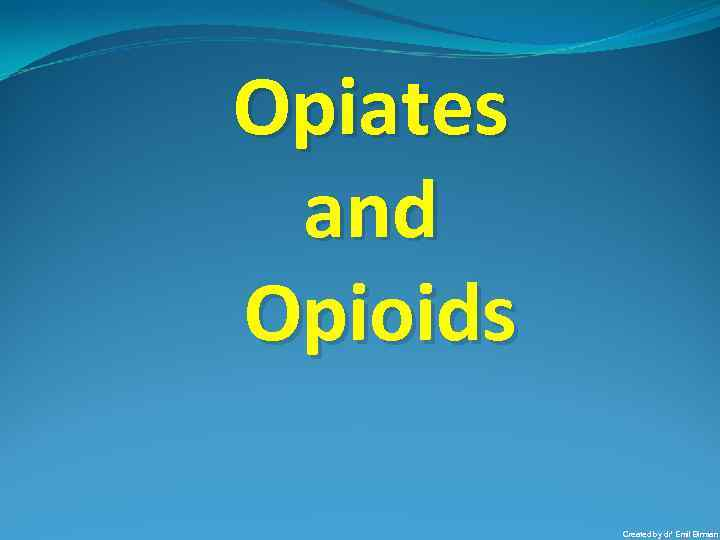 Opiates and Opioids Created by dr' Emil Birman