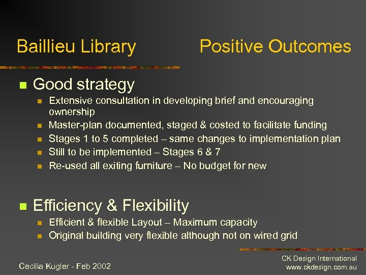 Baillieu Library n Good strategy n n n Positive Outcomes Extensive consultation in developing