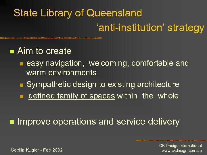 State Library of Queensland 'anti-institution' strategy n Aim to create n n easy navigation,