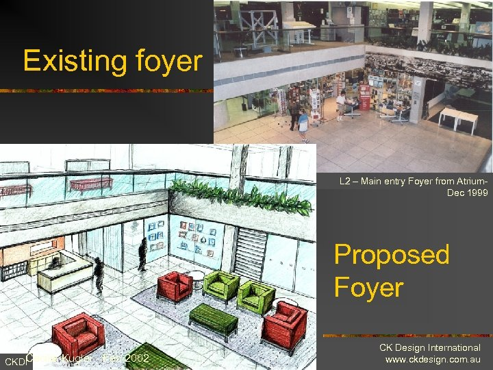 Existing foyer L 2 – Main entry Foyer from Atrium. Dec 1999 Proposed Foyer
