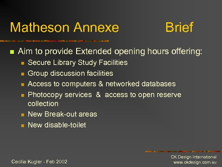 Matheson Annexe n Brief Aim to provide Extended opening hours offering: n n n