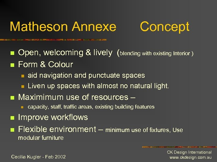 Matheson Annexe n n Open, welcoming & lively (blending with existing Interior ) Form