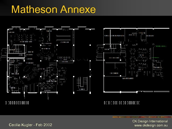 Matheson Annexe Cecilia Kugler - Feb 2002 CK Design International www. ckdesign. com. au