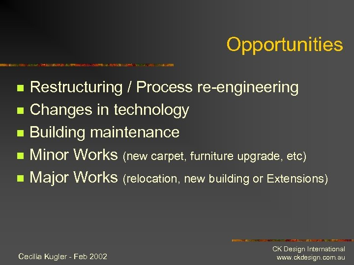 Opportunities n n n Restructuring / Process re-engineering Changes in technology Building maintenance Minor
