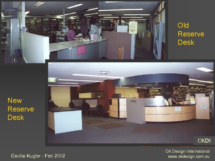 Old Reserve Desk New Reserve Desk CKDI Cecilia Kugler - Feb 2002 CK Design