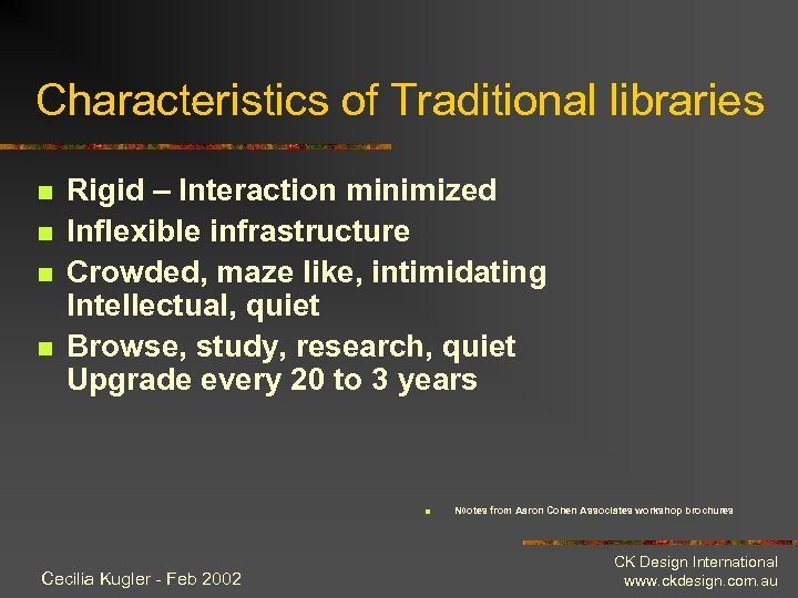 Characteristics of Traditional libraries n n Rigid – Interaction minimized Inflexible infrastructure Crowded, maze