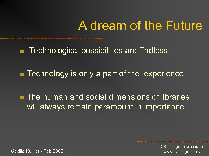 A dream of the Future n Technological possibilities are Endless n Technology is only