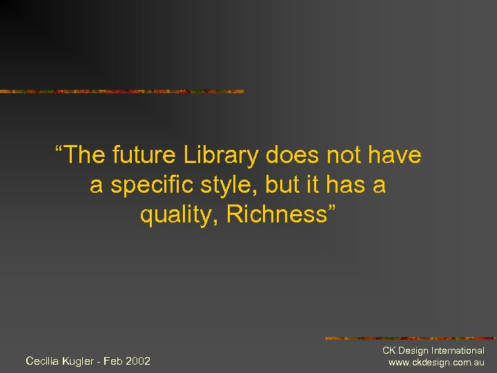 """The future Library does not have a specific style, but it has a quality,"
