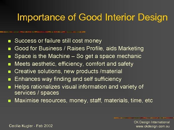 Importance of Good Interior Design n n n n Success or failure still cost