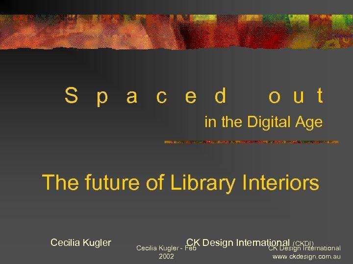 S p a c e d o u t in the Digital Age The