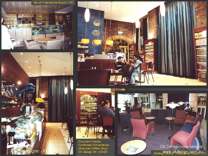Bar at Tullamarine Airport -VIC Commercial influences Cecilia Kugler - Feb 2002 Ciccone's Piazza
