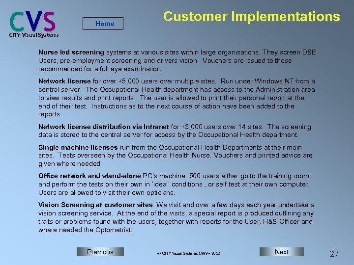 C VS Home Customer Implementations CITY Visual Systems Nurse led screening systems at various