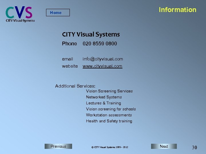 C VS Information Home CITY Visual Systems Phone 020 8559 0800 email info@cityvisual. com