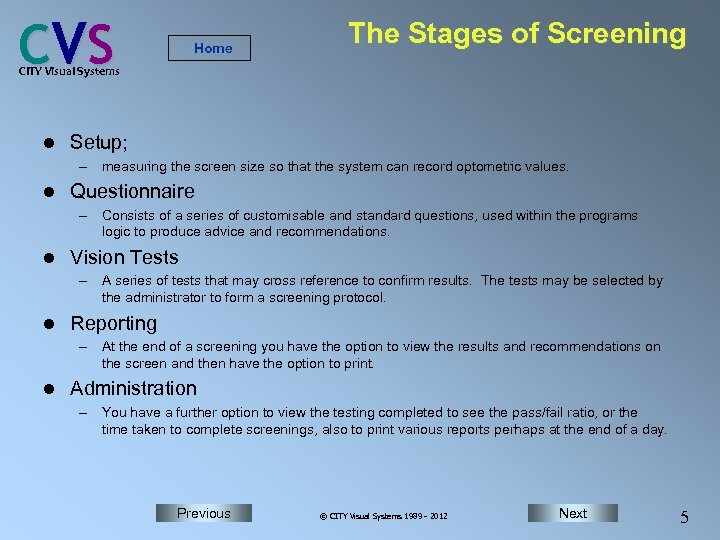C VS Home The Stages of Screening CITY Visual Systems l Setup; – measuring