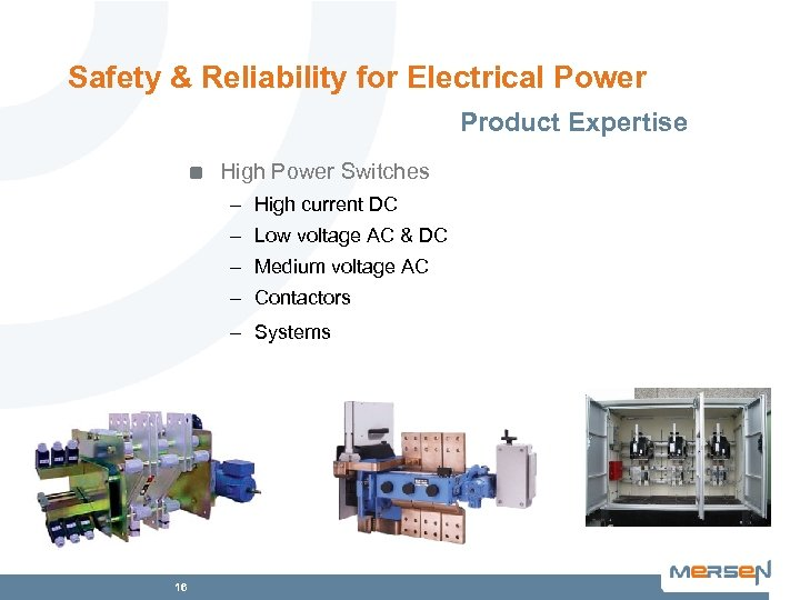 Safety & Reliability for Electrical Power Product Expertise High Power Switches – High current