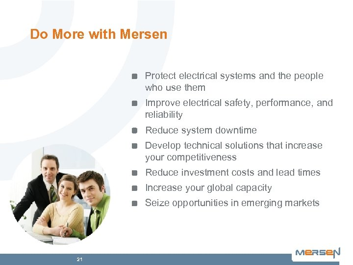 Do More with Mersen Protect electrical systems and the people who use them Improve