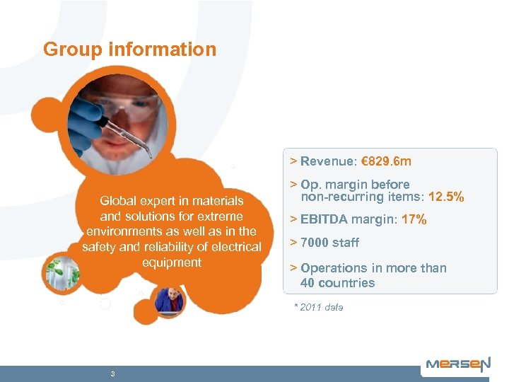 Group information > Revenue: € 829. 6 m Global expert in materials and solutions