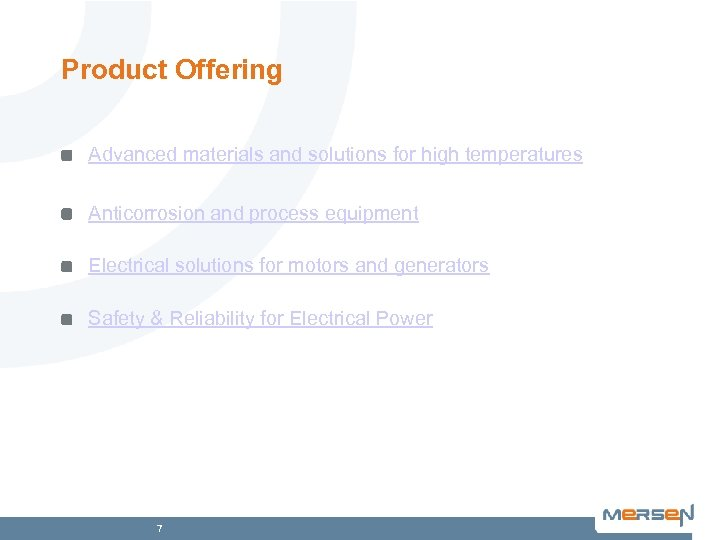 Product Offering Advanced materials and solutions for high temperatures Anticorrosion and process equipment Electrical