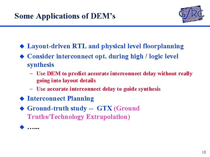 Some Applications of DEM's u u Layout-driven RTL and physical level floorplanning Consider interconnect