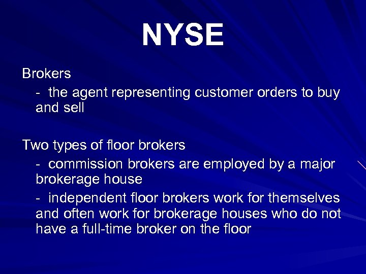 NYSE Brokers - the agent representing customer orders to buy and sell Two types
