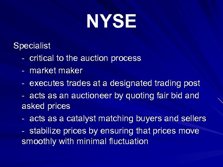NYSE Specialist - critical to the auction process - market maker - executes trades