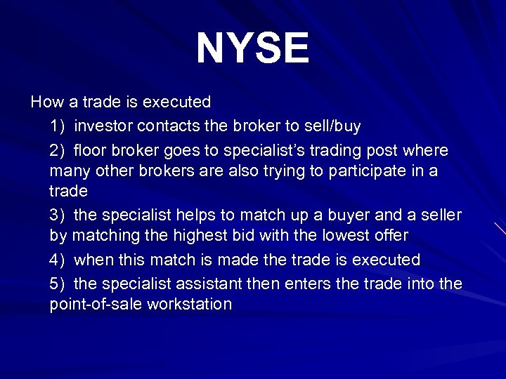 NYSE How a trade is executed 1) investor contacts the broker to sell/buy 2)