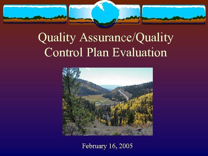 Quality Assurance/Quality Control Plan Evaluation February 16, 2005