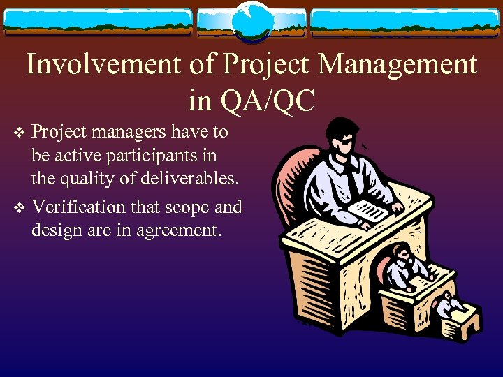 Involvement of Project Management in QA/QC Project managers have to be active participants in