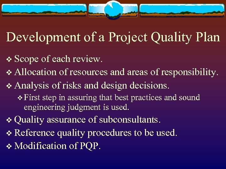 Development of a Project Quality Plan v Scope of each review. v Allocation of