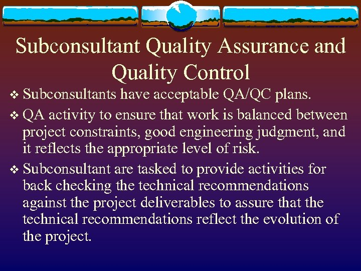 Subconsultant Quality Assurance and Quality Control v Subconsultants have acceptable QA/QC plans. v QA