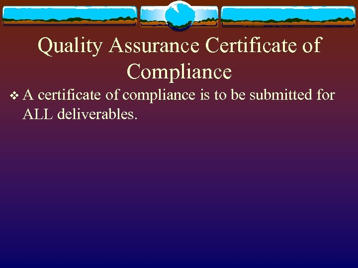 Quality Assurance Certificate of Compliance v A certificate of compliance is to be submitted