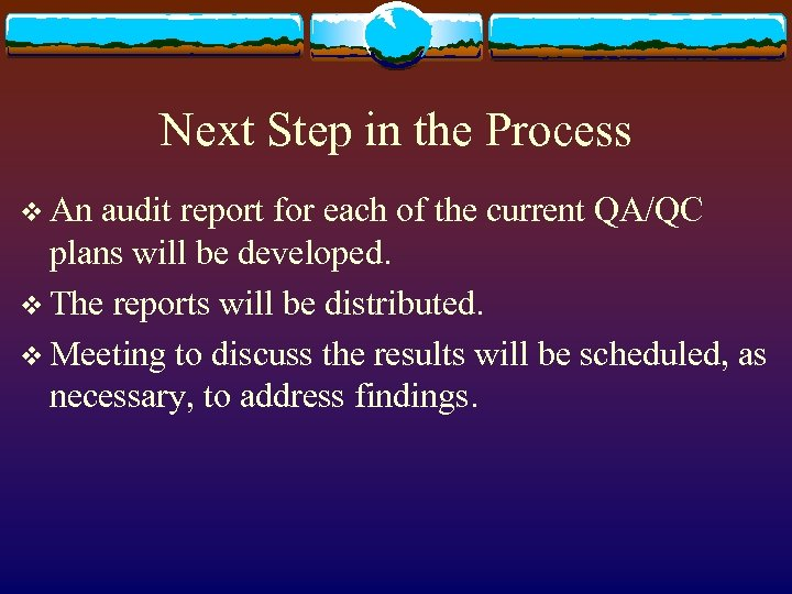 Next Step in the Process v An audit report for each of the current