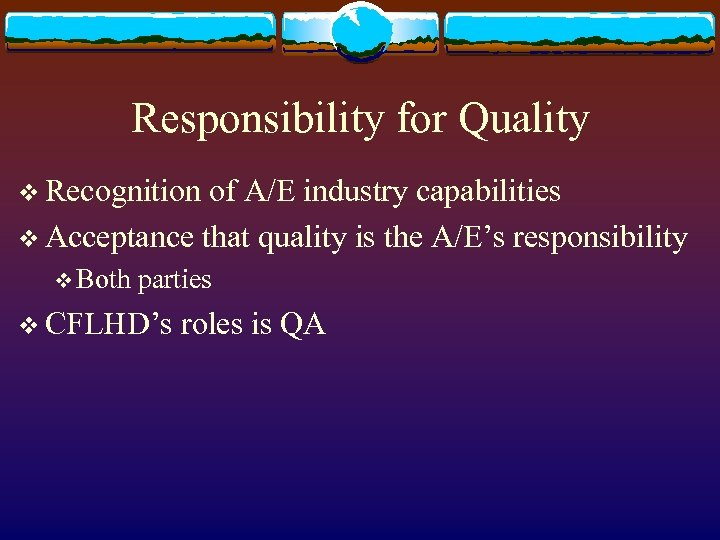 Responsibility for Quality v Recognition of A/E industry capabilities v Acceptance that quality is