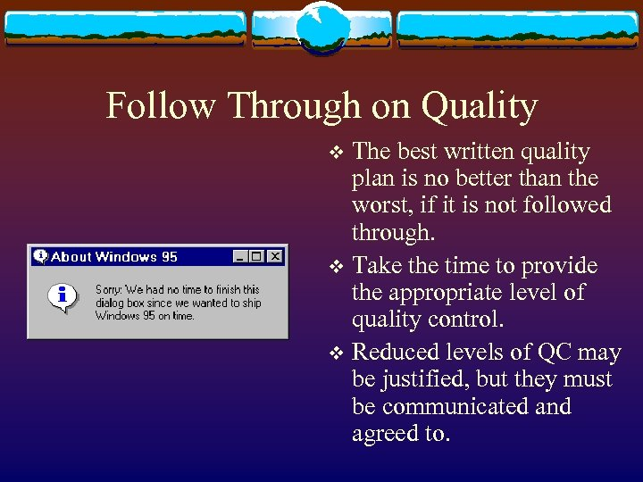Follow Through on Quality The best written quality plan is no better than the