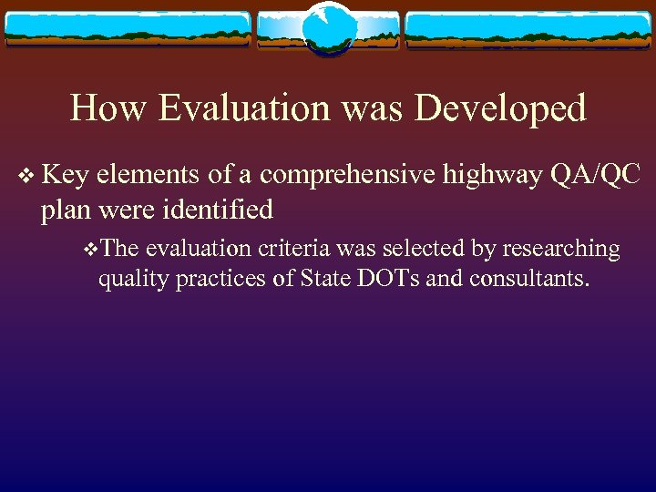 How Evaluation was Developed v Key elements of a comprehensive highway QA/QC plan were