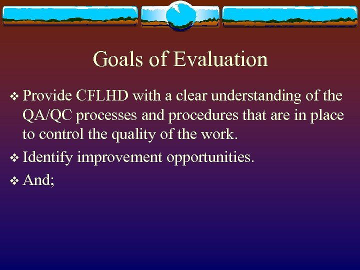 Goals of Evaluation v Provide CFLHD with a clear understanding of the QA/QC processes
