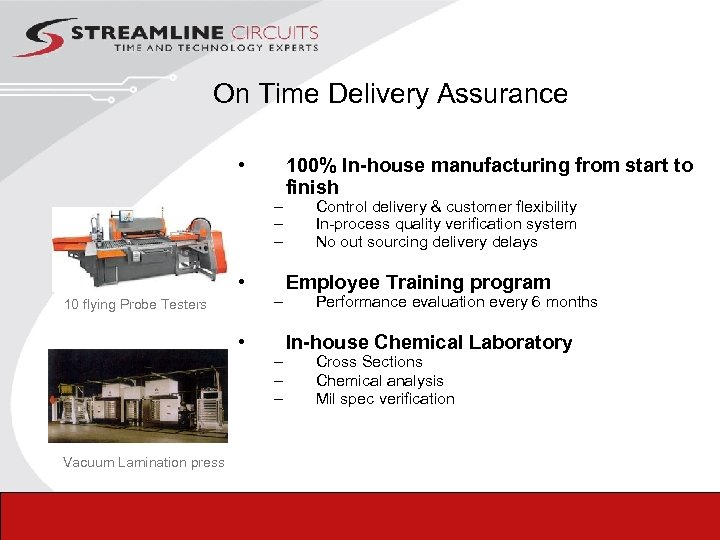 On Time Delivery Assurance • – – – • 10 flying Probe Testers