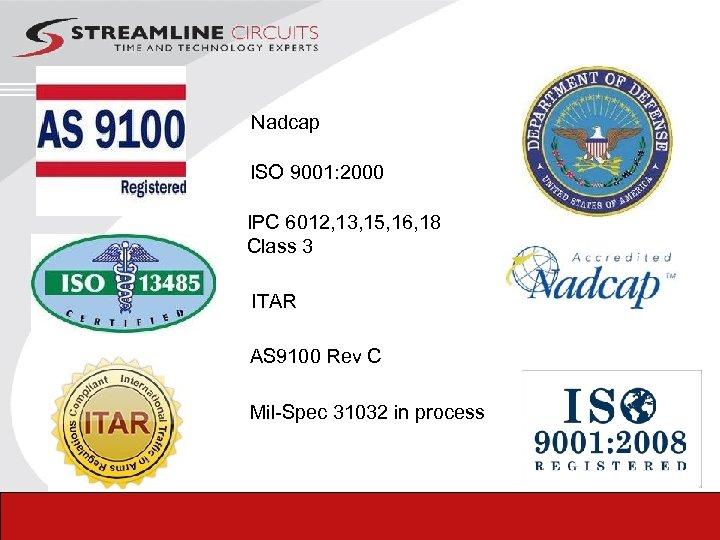 Nadcap ISO 9001: 2000 IPC 6012, 13, 15, 16, 18 Class 3 ITAR AS