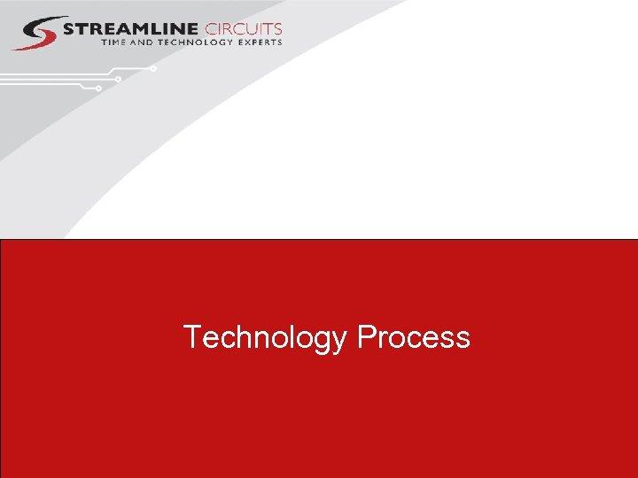 Technology Process