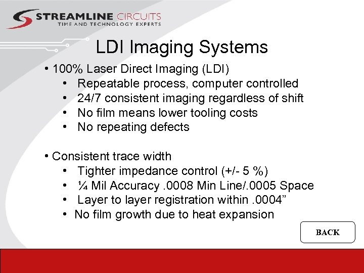 LDI Imaging Systems • 100% Laser Direct Imaging (LDI) • Repeatable process, computer controlled